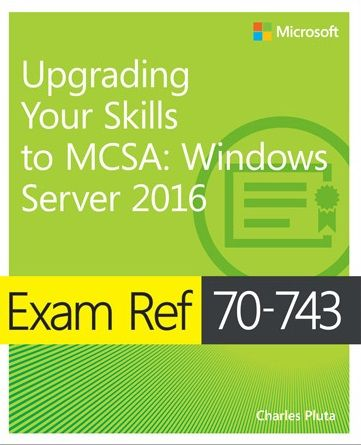 Exam Ref 70 743 Upgrading Your Skills to MCSA